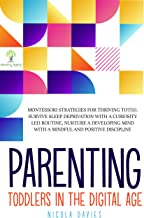 PARENTING TODDLERS IN THE DIGITAL AGE: Montessori Strategies for Thriving ToTs. Survive Sleep Deprivation with a Curiosity...