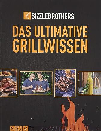 Sizzle Brothers Das ultiative Grillwissen Das Grillbuch der YouTubeStars by Sizzle Brothers