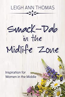 Smack-Dab in the Midlife Zone: Inspiration for Women in the Middle