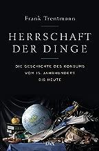 Herrschaft der Dinge: Die Geschichte des Konsums vom 15. Jahrhundert bis heute (German Edition)