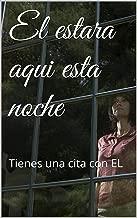 El estara aqui esta noche: Tienes una cita con EL (Spanish Edition)