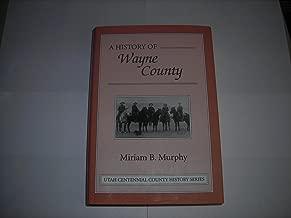A history of Wayne County ([Utah centennial county history series])