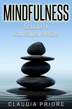 Mindfulness: Scuola di Consapevolezza - Meditare per vincere lo stress, allontanare i pensieri negativi e conoscere se stessi (con esercizi spirituali pratici)