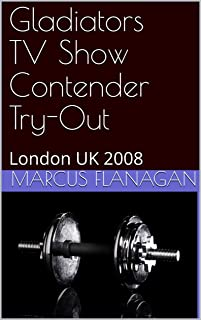 Gladiators TV Show Contender Try-Out: London UK 2008 (English Edition)
