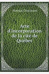 Acte d'incorporation de la cité de Québec (French Edition) Paperback