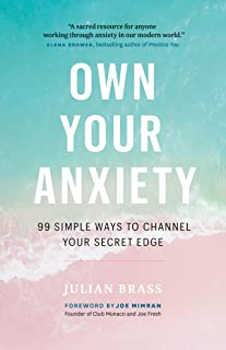 Own Your Anxiety: 99 Simple Ways to Channel Your Secret Edge