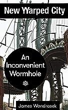An Inconvenient Wormhole: New Warped City Shorts No. 1