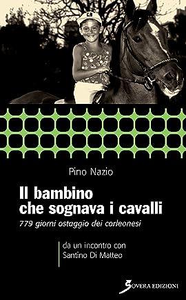 Il bambino che sognava i cavalli: 779 giorni ostaggio dei Corleonesi