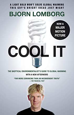 Cool IT (Movie Tie-in Edition): The Skeptical Environmentalist's Guide to Global Warming