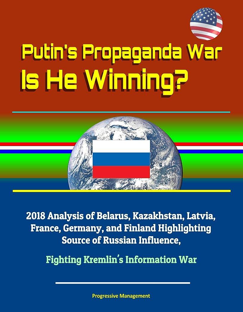 冒険者外側早くPutin's Propaganda War: Is He Winning? 2018 Analysis of Belarus, Kazakhstan, Latvia, France, Germany, and Finland Highlighting Source of Russian Influence, ... Kremlin's Information War (English Edition)