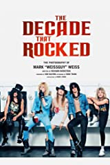 The Decade That Rocked: The Photography of Mark Weissguy Weiss (Heavy Metal, Rock, Photography, Biography, Gifts for Heavy Metal Fans) Capa dura