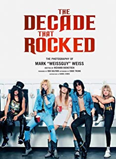 "The Decade That Rocked: The Music and Mayhem of '80s Rock and Metal: The Photography Of Mark ""Weissguy"" Weiss 