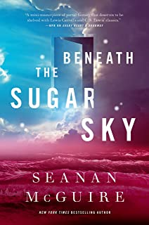 Beneath the Sugar Sky (Wayward Children Book 3)