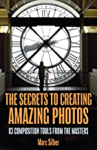 The Secrets to Creating Amazing Photos: 83 Composition Tools from the Masters (Photography Book) (English Edition)