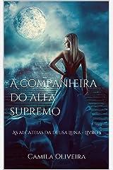 A companheira do alfa supremo: As alcateias da deusa Luna - Livro 1 eBook Kindle
