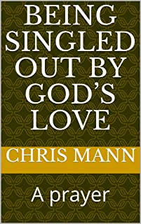 Being singled out by God's Love: A prayer (psalm and prayer Book 32) (English Edition)