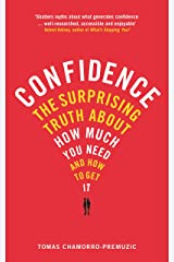 Confidence: The surprising truth about how much you need and how to get it Kindle Edition