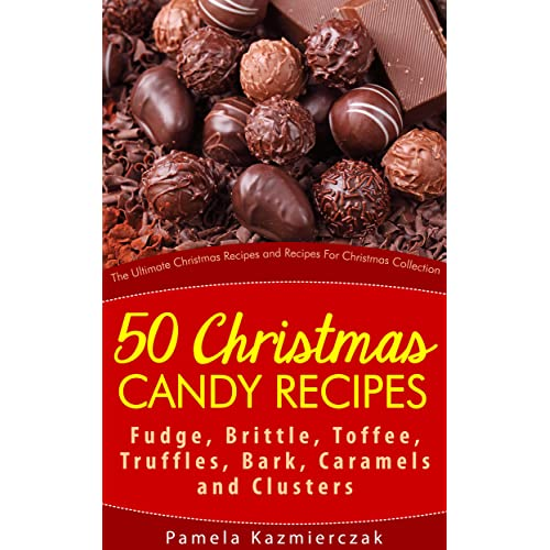 50 Christmas Candy Recipes Fudge Brittle Toffee Truffles
