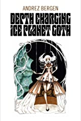 Depth Charging Ice Planet Goth Kindle Edition