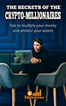 THE SECRETS OF THE CRYPTO-MILLIONAIRES: Tips to multiply your money and protect your assets (English Edition)