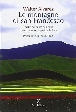 Le montagne di san Francesco. Perché nel cuore dellItalia si nascondono i segreti della Terra