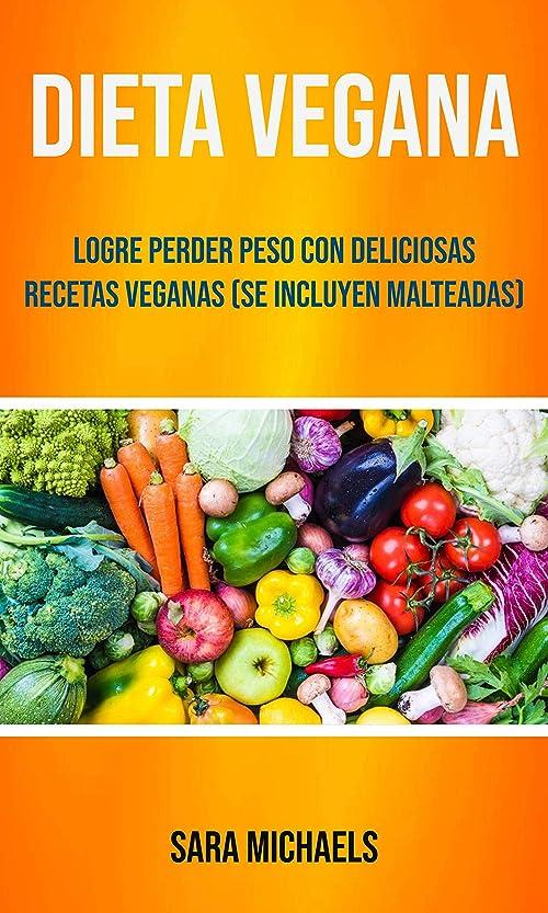 オープニング北へにぎやかDieta Vegana : Logre Perder Peso Con Deliciosas Recetas Veganas (Se Incluyen Malteadas) (Spanish Edition)