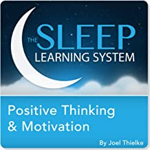 Positive Thinking and Motivation with Hypnosis, Meditation, and Affirmations: The Sleep Learning System