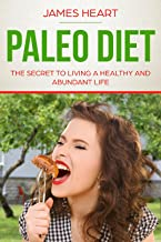 Paleo Diet: The Secret to living a Healthy and Abundant Life (Paleo Diet, Weight loss, Abundant life, Diet, Health)