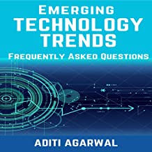 Emerging Technology Trends - Frequently Asked Questions: Blockchain, Cryptocurrencies, Artificial Intelligence, Augmented Reality, Smart Homes, and More