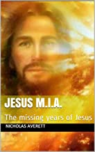 Jesus M.I.A.: The missing years of Jesus (Jesus the God Man Child Book 2)