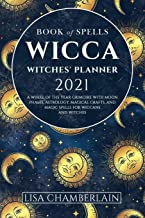 Wicca Book of Spells Witches' Planner 2021: A Wheel of the Year Grimoire with Moon Phases, Astrology, Magical Crafts, and ...