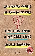 Uno siempre cambia al amor de su vida (por otro amor o por otra vida). Incluye capítulo nuevo. (Spanish Edition)