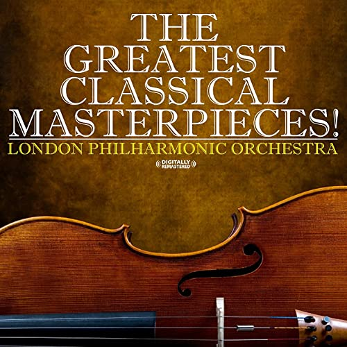 the greatest classical masterpieces   digitally remastered  by london philharmonic orchestra on