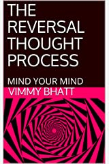 THE REVERSAL THOUGHT PROCESS: MIND YOUR MIND Kindle Edition