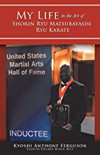 My Life in the Art of Shorin Ryu Matsubayashi Ryu Karate