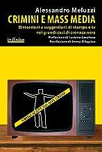 Crimini e mass media: Distorsioni e suggestioni di stampa e tv nei grandi casi di cronaca nera (iSaggi) (Italian Edition)