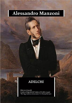 """Adelchi: edizione integrale- Contiene la biografia dettagliata di Alessandro Manzoni e il saggio inedito """"Dellequivalenza manzoniana"""" (Immortalia Vol. 0)"""