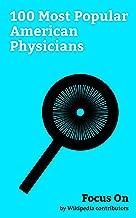 Focus On: 100 Most Popular American Physicians: Ken Jeong, David Shulkin, Jonas Salk, Travis Lane Stork, Vivek Murthy, Khaled Hosseini, Howard Dean, Elizabeth ... Jennifer Ashton, Bill Cassidy, etc.
