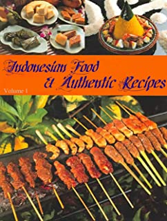 Indonesian Food And Authentic Recipes (INDONESIAN FOOD & RECIPES Book 1) (English Edition)