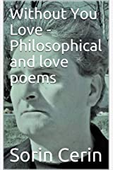 Without You Love - Philosophical and love poems Kindle Edition
