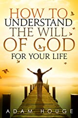 How to Understand the Will of God for Your Life Kindle Edition