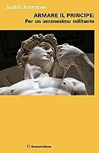 Armare il Principe: Per un umanesimo militante (Italian Edition)