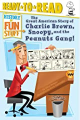 The Great American Story of Charlie Brown, Snoopy, and the Peanuts Gang! (History of Fun Stuff) Kindle Edition