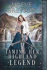 Taming Her Highland Legend (Time to Love a Highlander Book 2) Kindle Edition