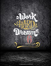 Work Hard Dream Big: Composition Notebook: Inspirational Quotes, College Ruled Composition Notebook Daily Journal 120 Page...