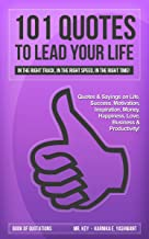 101 Quotes to Lead your Life - Quotes & Sayings on Life, Success, Motivation, Inspiration, Money, Happiness, Love, Business & Productivity!