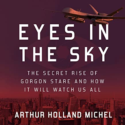 Eyes in the Sky: The Secret Rise of Gorgon Stare and How It Will Watch Us All