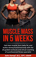 Muscle Mass in 5 Weeks: Gain lean muscle, burn belly fat, and build a strong functional body with the 25 guided workouts and virtual coaching of a professional fitness specialist