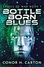 Bottle Born Blues: A Sci-Fi Thriller (Spoils Of War Book 1) (English Edition)