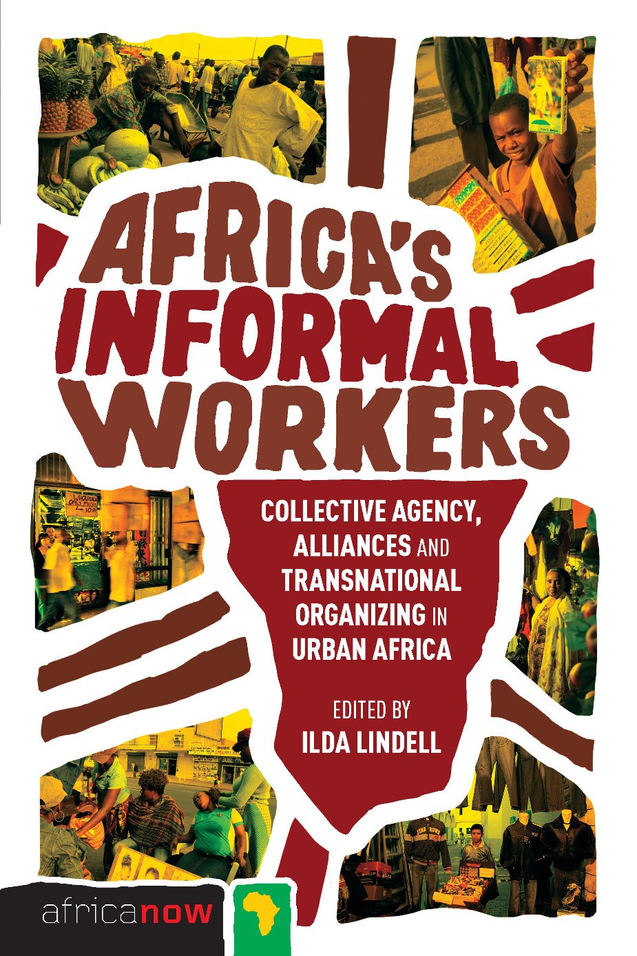Africa's Informal Workers: Collective Agency, Alliances and Transnational Organizing in Urban Africa (Africa Now)